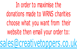 In order to maximise the  donations made to WRNS charities  choose what you want from  their website then email your order to: sales@creativetoppers.co.uk